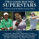 The 19th Hole: Two Good Rounds-Superstars: Golf Stories from the World's Greatest Athletes
